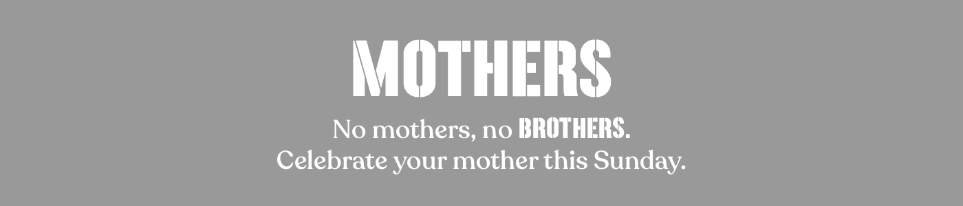 No mothers no Brothers