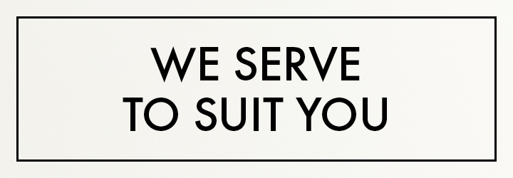 we serve to suit you